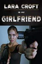 Watch Lara Croft Is My Girlfriend Online